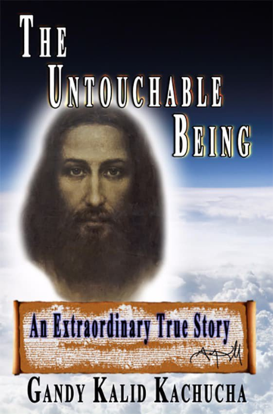 The Untouchable Being: An Extraordinary True Story
