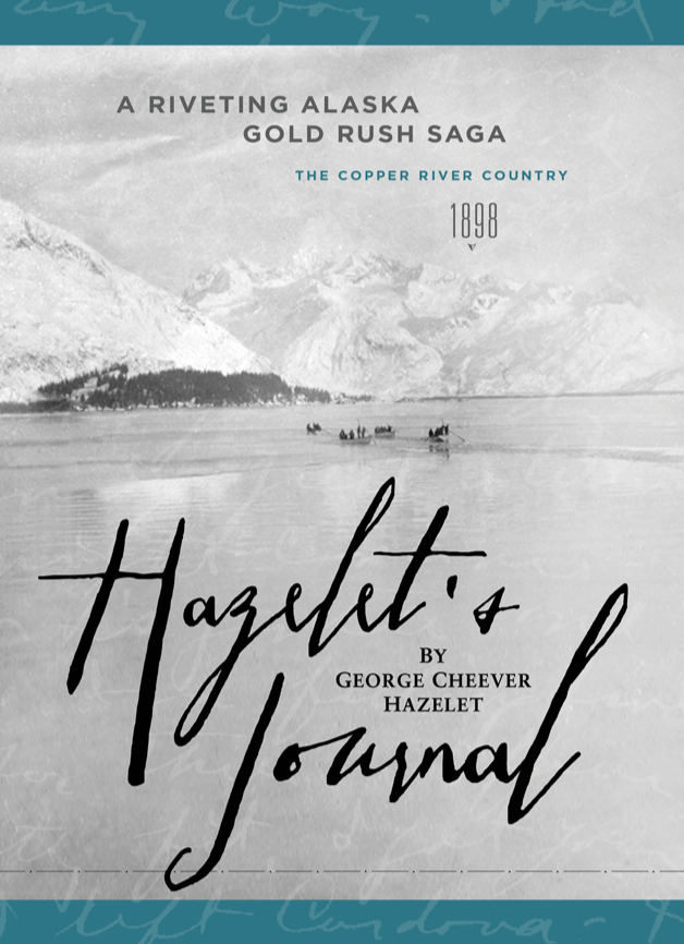 Hazelet's Journal: A Riveting 1898 Alaska Gold Rush Saga