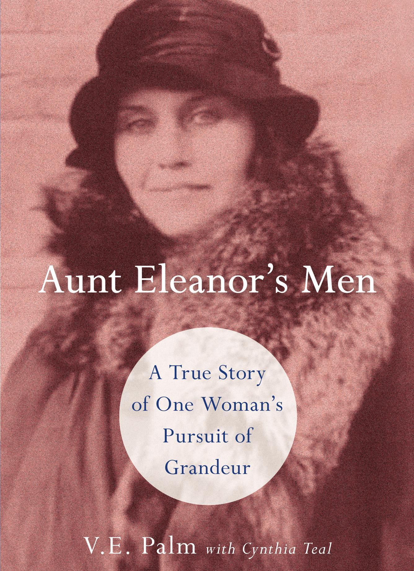 Aunt Eleanor's Men, A True Story of One Woman's Pursuit of Grandeur
